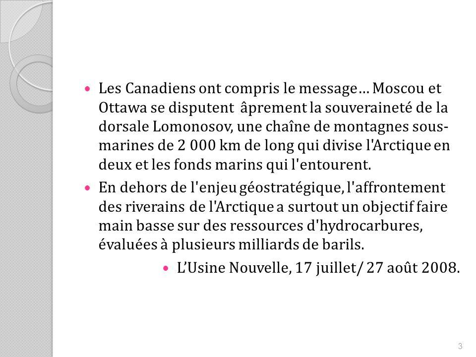 3 Les Canadiens ont compris le message… Moscou et Ottawa se disputent âprement la souveraineté de la dorsale Lomonosov, une chaîne de montagnes sous- marines de 2 000 km de long qui divise l Arctique en deux et les fonds marins qui l entourent.