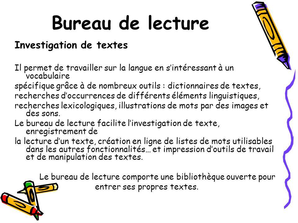 Bureau de lecture Investigation de textes Il permet de travailler sur la langue en sintéressant à un vocabulaire spécifique grâce à de nombreux outils