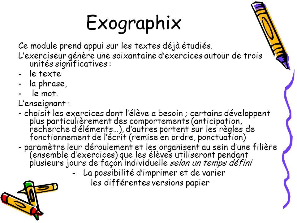 Exographix Ce module prend appui sur les textes déjà étudiés. Lexerciseur génère une soixantaine dexercices autour de trois unités significatives : -l
