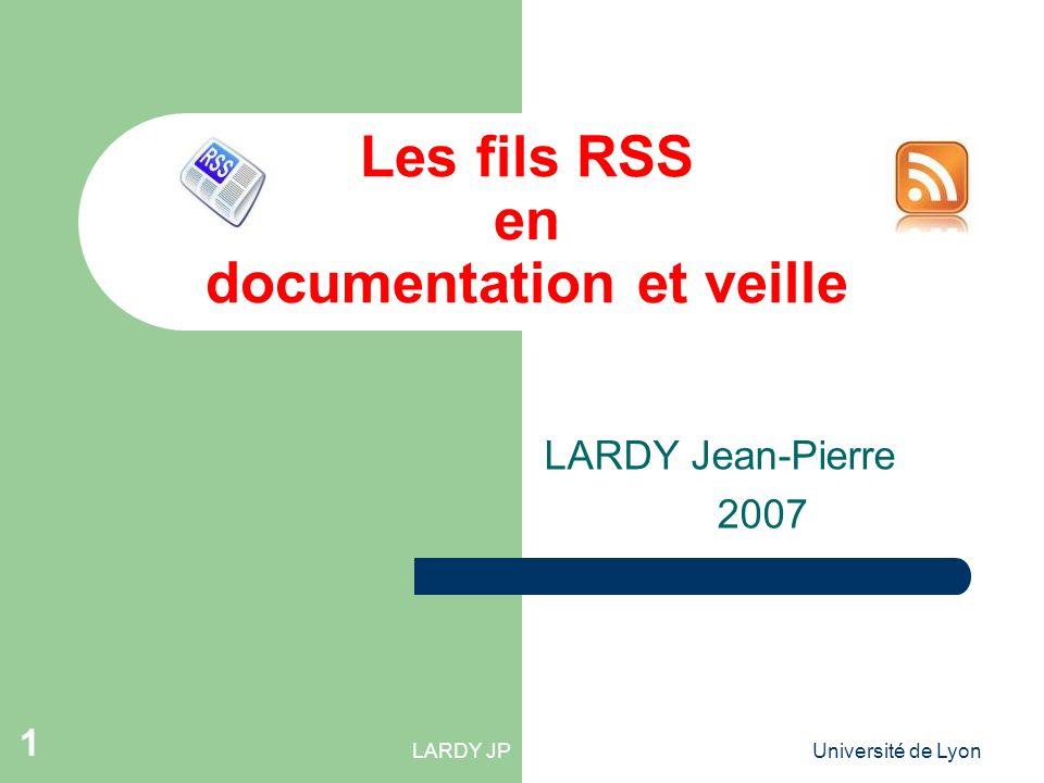 LARDY JPUniversité de Lyon 1 Les fils RSS en documentation et veille LARDY Jean-Pierre 2007