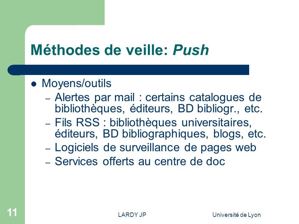LARDY JPUniversité de Lyon 11 Méthodes de veille: Push Moyens/outils – Alertes par mail : certains catalogues de bibliothèques, éditeurs, BD bibliogr.