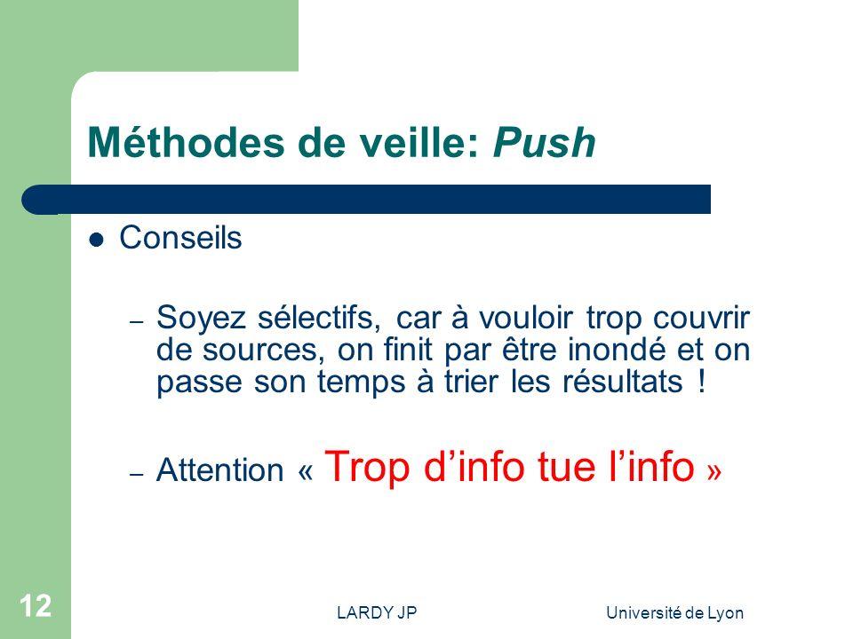 LARDY JPUniversité de Lyon 12 Méthodes de veille: Push Conseils – Soyez sélectifs, car à vouloir trop couvrir de sources, on finit par être inondé et