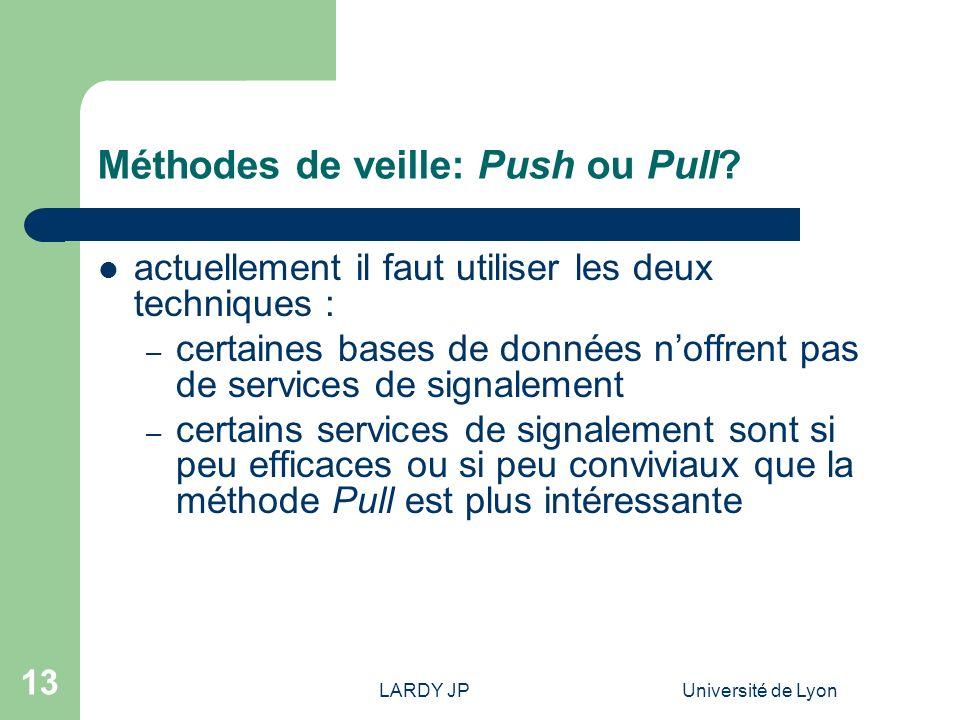 LARDY JPUniversité de Lyon 13 Méthodes de veille: Push ou Pull? actuellement il faut utiliser les deux techniques : – certaines bases de données noffr