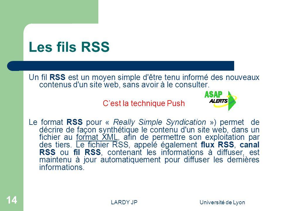 LARDY JPUniversité de Lyon 14 Les fils RSS Un fil RSS est un moyen simple d'être tenu informé des nouveaux contenus d'un site web, sans avoir à le con