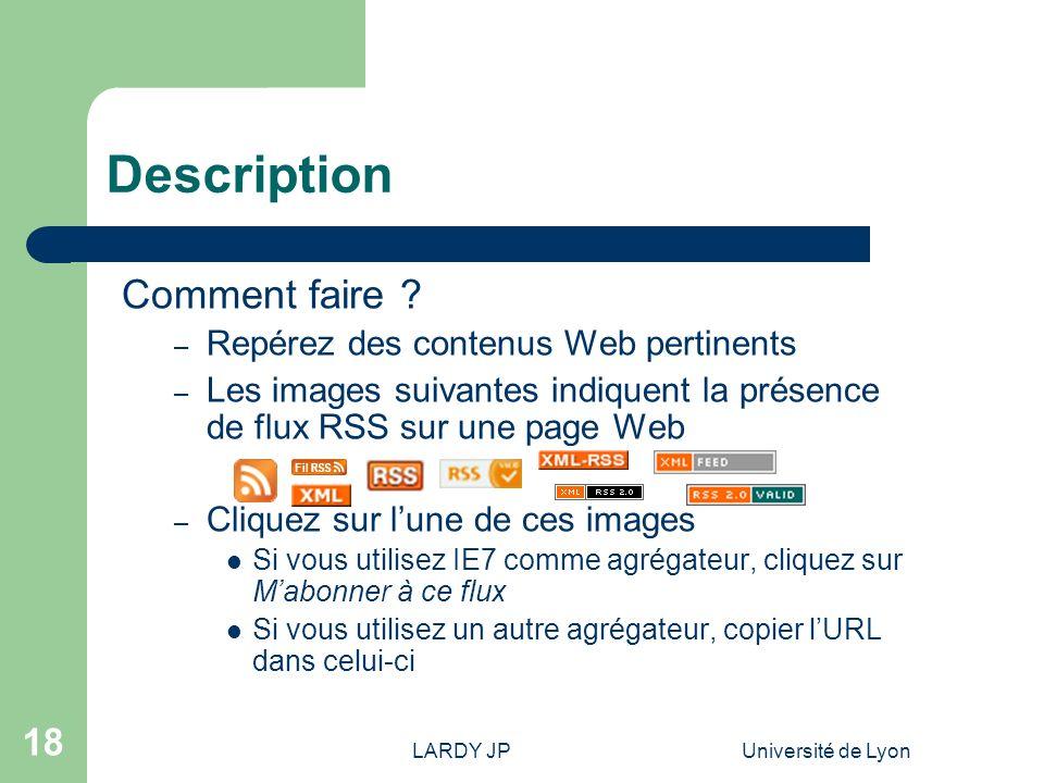 LARDY JPUniversité de Lyon 18 Description Comment faire ? – Repérez des contenus Web pertinents – Les images suivantes indiquent la présence de flux R