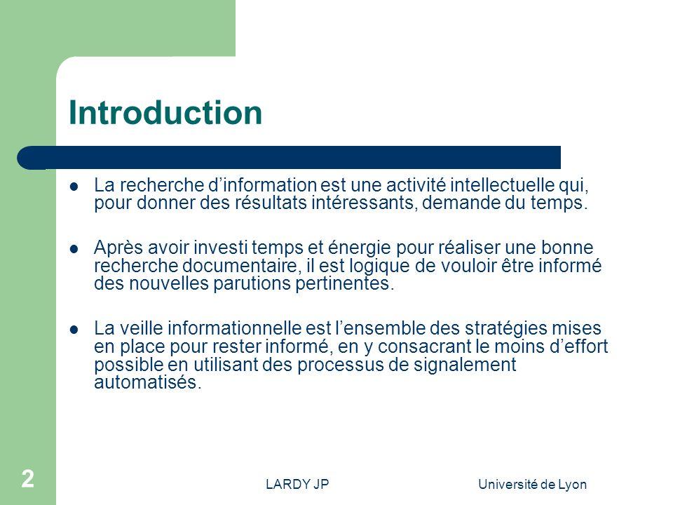 LARDY JPUniversité de Lyon 3 Introduction Avant : Il fallait penser à reprendre périodiquement ses recherches pour demeurer au courant des nouvelles parutions dans un domaine dintérêt.