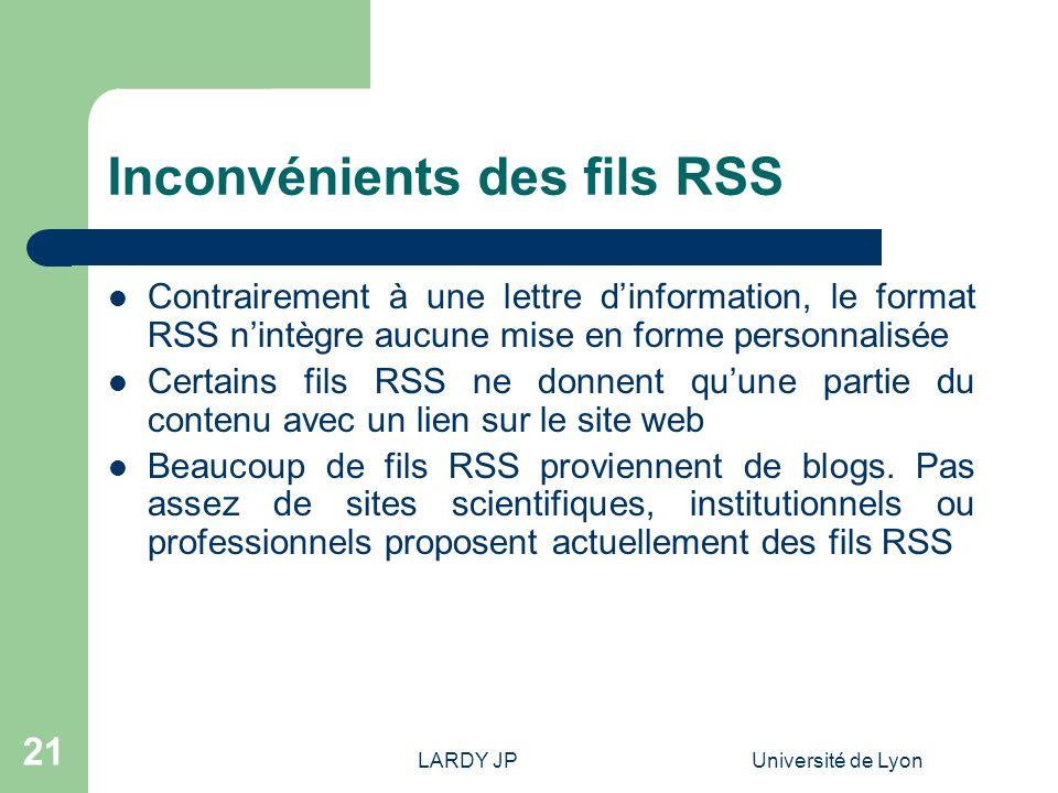 LARDY JPUniversité de Lyon 21 Inconvénients des fils RSS Contrairement à une lettre dinformation, le format RSS nintègre aucune mise en forme personna