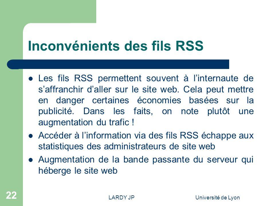 LARDY JPUniversité de Lyon 22 Inconvénients des fils RSS Les fils RSS permettent souvent à linternaute de saffranchir daller sur le site web. Cela peu