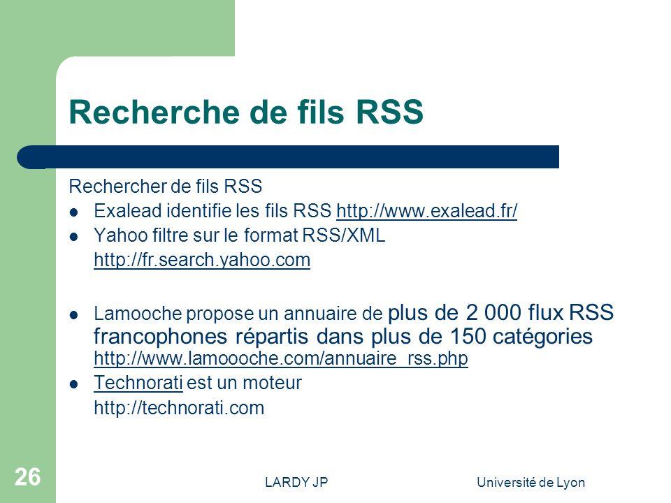 LARDY JPUniversité de Lyon 26 Recherche de fils RSS Rechercher de fils RSS Exalead identifie les fils RSS http://www.exalead.fr/http://www.exalead.fr/