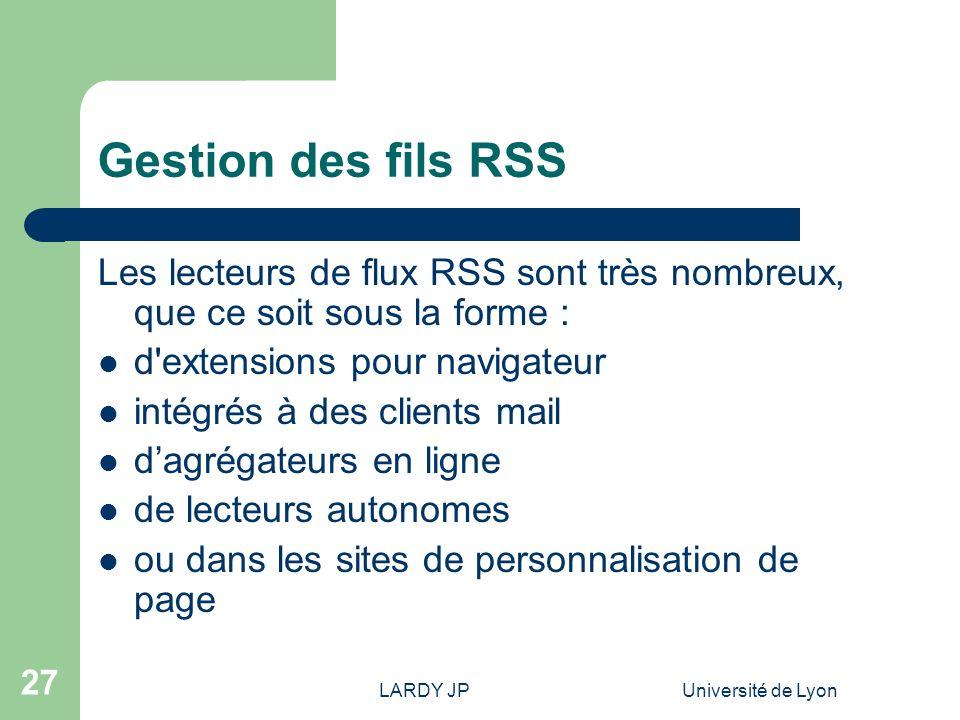 LARDY JPUniversité de Lyon 27 Gestion des fils RSS Les lecteurs de flux RSS sont très nombreux, que ce soit sous la forme : d'extensions pour navigate