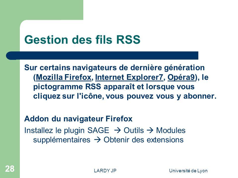 LARDY JPUniversité de Lyon 28 Gestion des fils RSS Sur certains navigateurs de dernière génération (Mozilla Firefox, Internet Explorer7, Opéra9), le p