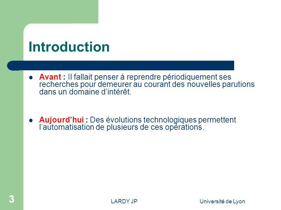 LARDY JPUniversité de Lyon 24 Pour la veille Les fils RSS ou Atom permettent de récupérer automatiquement les résultats d une recherche bibliographique dans une base de données par un fil RSS.