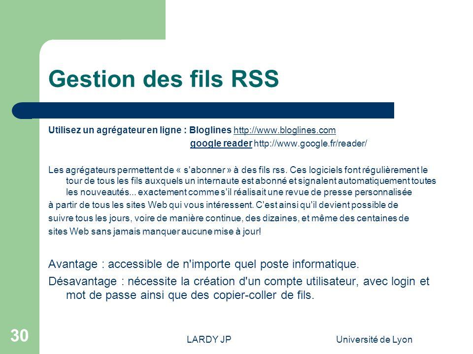 LARDY JPUniversité de Lyon 30 Gestion des fils RSS Utilisez un agrégateur en ligne : Bloglines http://www.bloglines.comhttp://www.bloglines.com google