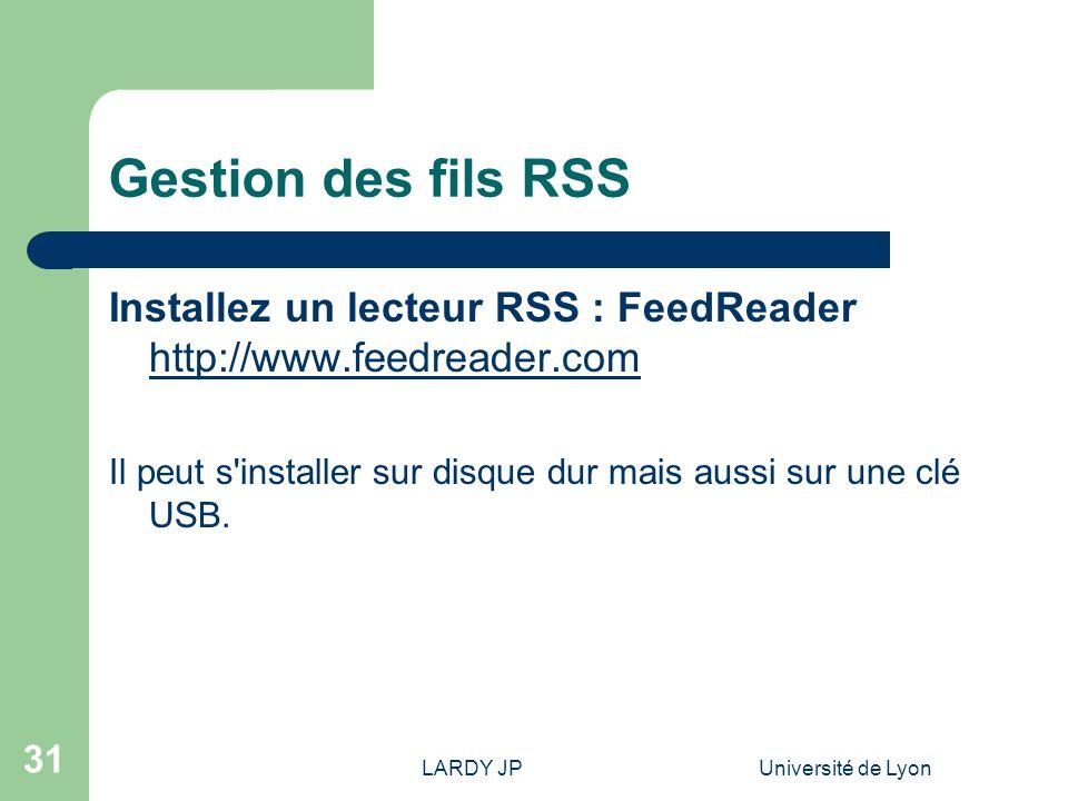 LARDY JPUniversité de Lyon 31 Gestion des fils RSS Installez un lecteur RSS : FeedReader http://www.feedreader.com http://www.feedreader.com Il peut s