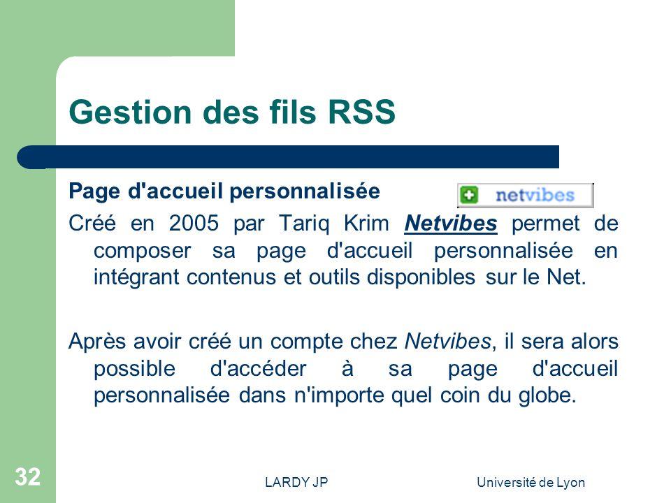 LARDY JPUniversité de Lyon 32 Gestion des fils RSS Page d'accueil personnalisée Créé en 2005 par Tariq Krim Netvibes permet de composer sa page d'accu