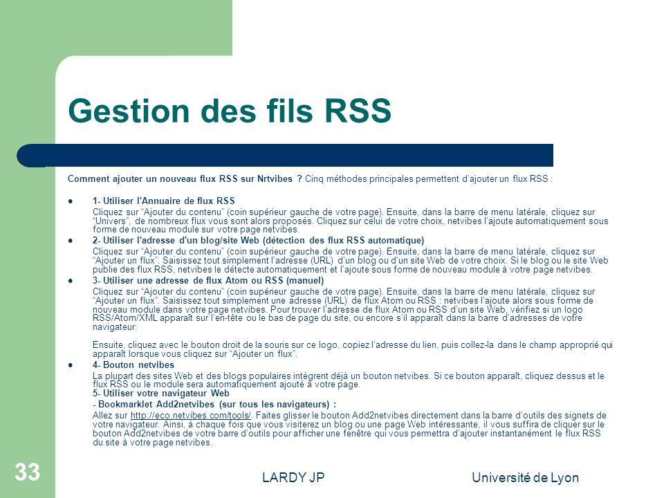 LARDY JPUniversité de Lyon 33 Gestion des fils RSS Comment ajouter un nouveau flux RSS sur Nrtvibes ? Cinq méthodes principales permettent dajouter un