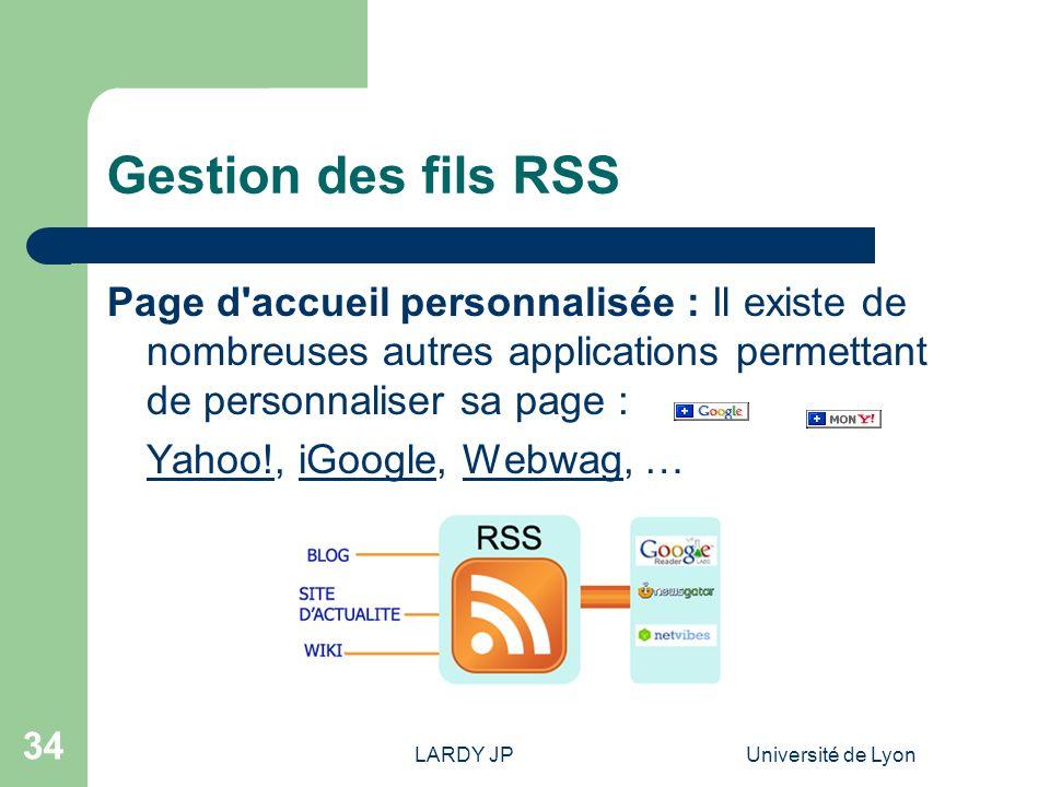 LARDY JPUniversité de Lyon 34 Gestion des fils RSS Page d'accueil personnalisée : Il existe de nombreuses autres applications permettant de personnali