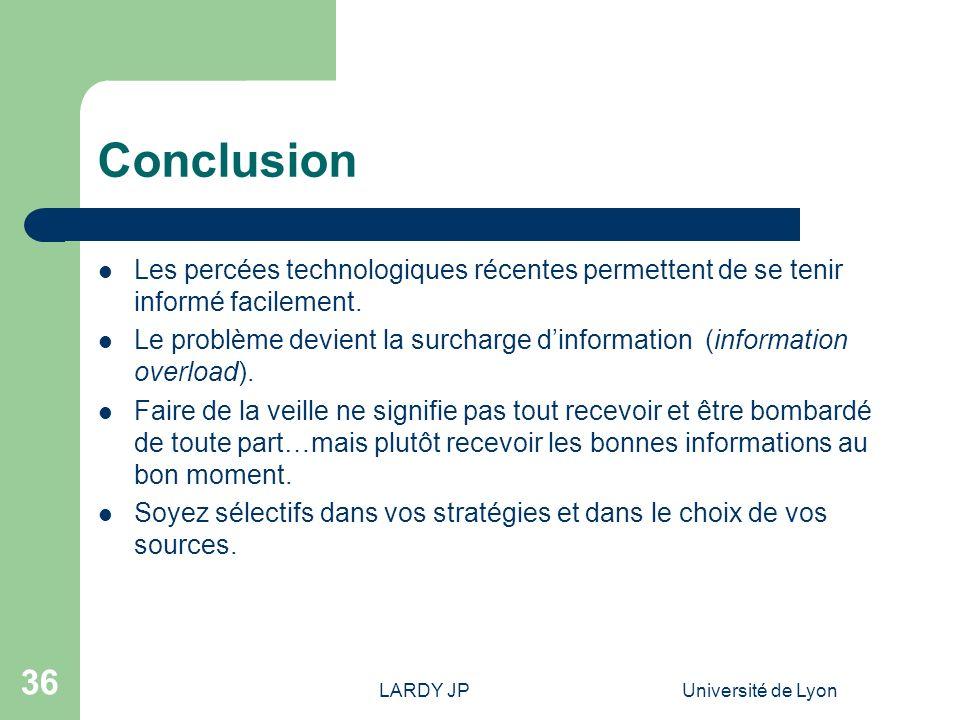 LARDY JPUniversité de Lyon 36 Conclusion Les percées technologiques récentes permettent de se tenir informé facilement. Le problème devient la surchar