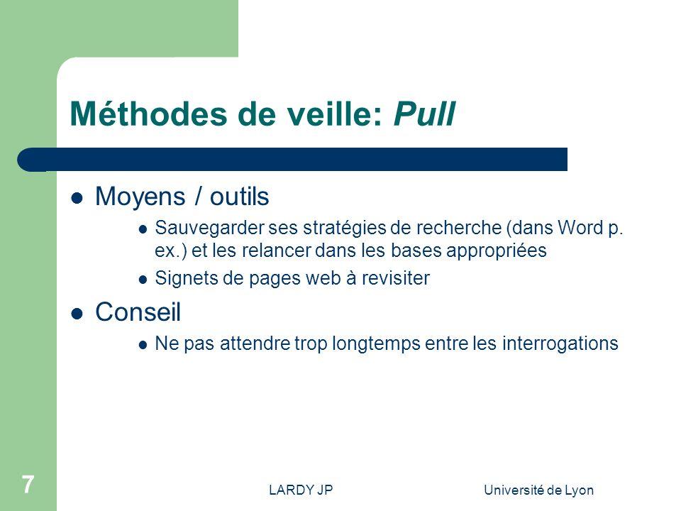 LARDY JPUniversité de Lyon 8 Méthodes de veille: Push Linformation est « poussée » de manière automatique vers le chercheur, en fonction de ses préférences et de critères préétablis par celui-ci.