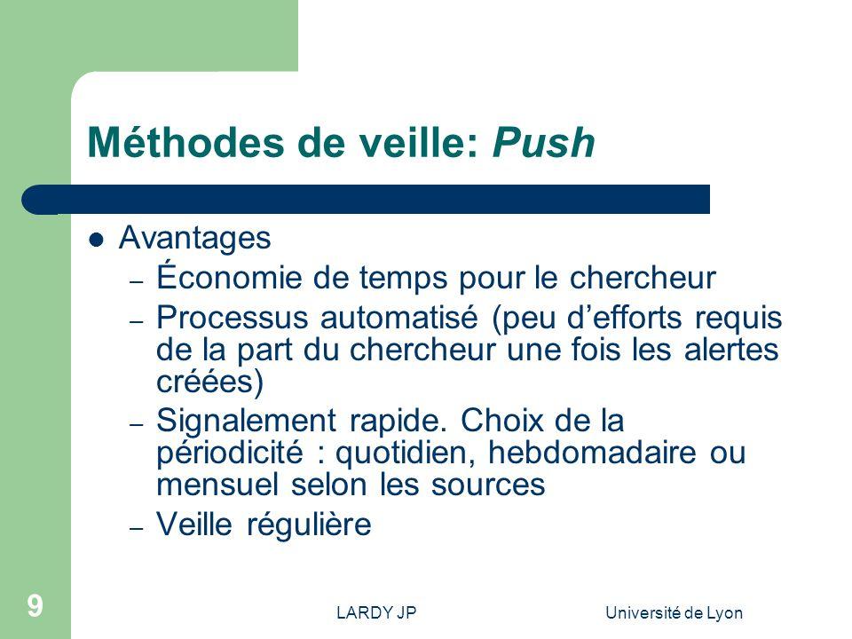 LARDY JPUniversité de Lyon 10 Méthodes de veille: Push Inconvénients – Certains outils de recherche noffrent pas encore ces possibilités de veille.