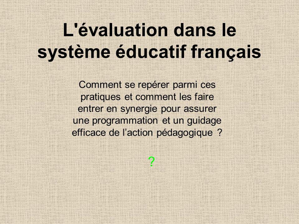 L'évaluation dans le système éducatif français Comment se repérer parmi ces pratiques et comment les faire entrer en synergie pour assurer une program