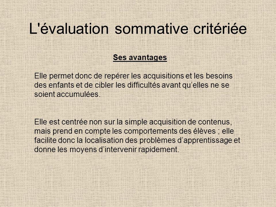L'évaluation sommative critériée Ses avantages Elle permet donc de repérer les acquisitions et les besoins des enfants et de cibler les difficultés av