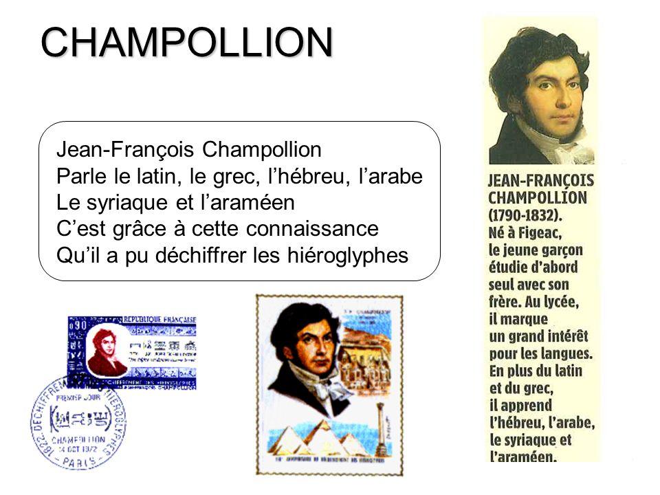 CHAMPOLLION Jean-François Champollion Parle le latin, le grec, lhébreu, larabe Le syriaque et laraméen Cest grâce à cette connaissance Quil a pu déchi
