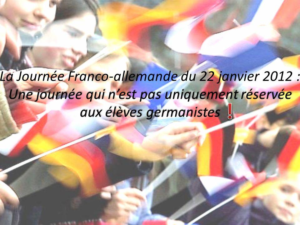 La Journée Franco-allemande du 22 janvier 2012 : Une journée qui nest pas uniquement réservée aux élèves germanistes