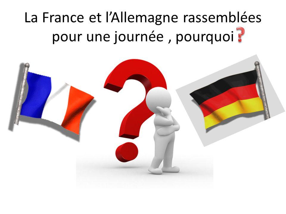 La France et lAllemagne rassemblées pour une journée, pourquoi