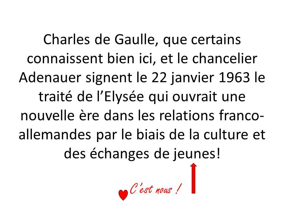 Charles de Gaulle, que certains connaissent bien ici, et le chancelier Adenauer signent le 22 janvier 1963 le traité de lElysée qui ouvrait une nouvel