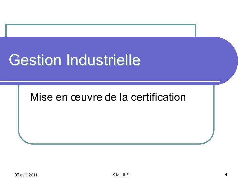 05 avril 2011 S.MILIUS 1 Gestion Industrielle Mise en œuvre de la certification