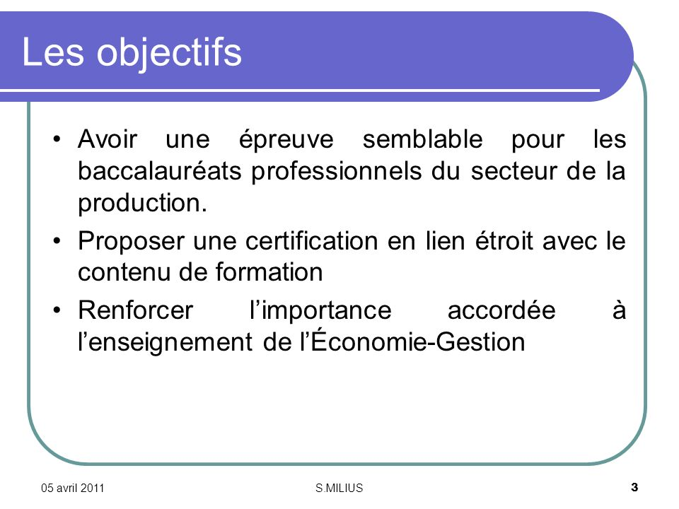 05 avril 2011S.MILIUS4 Une certification identique Pour tous les baccalauréats… Lensemble des baccalauréats du secteur de la production sont concernés pas cette certification pour la session 2012.