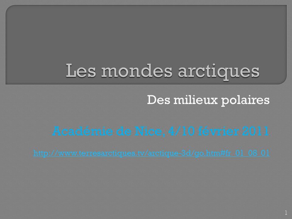 Des milieux polaires Académie de Nice, 4/10 février 2011 http://www.terresarctiques.tv/arctique-3d/go.htm#fr_01_08_01 1