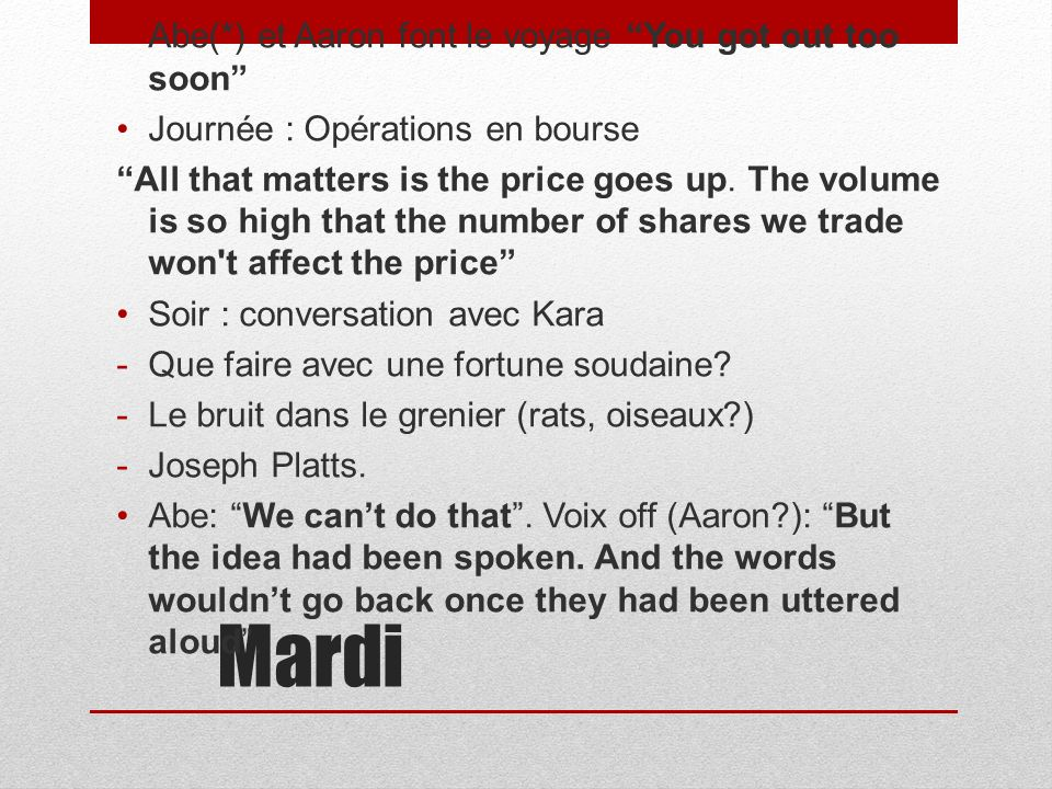 Mardi Abe(*) et Aaron font le voyage You got out too soon Journée : Opérations en bourse All that matters is the price goes up. The volume is so high