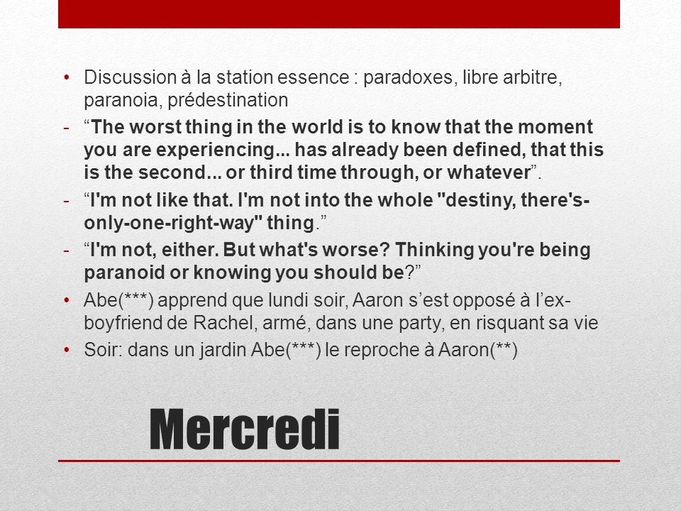 Mercredi Discussion à la station essence : paradoxes, libre arbitre, paranoia, prédestination -The worst thing in the world is to know that the moment you are experiencing...