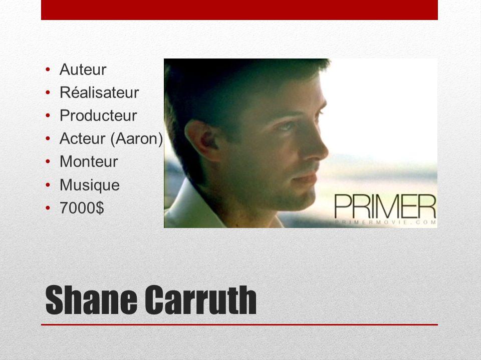 Shane Carruth Auteur Réalisateur Producteur Acteur (Aaron) Monteur Musique 7000$