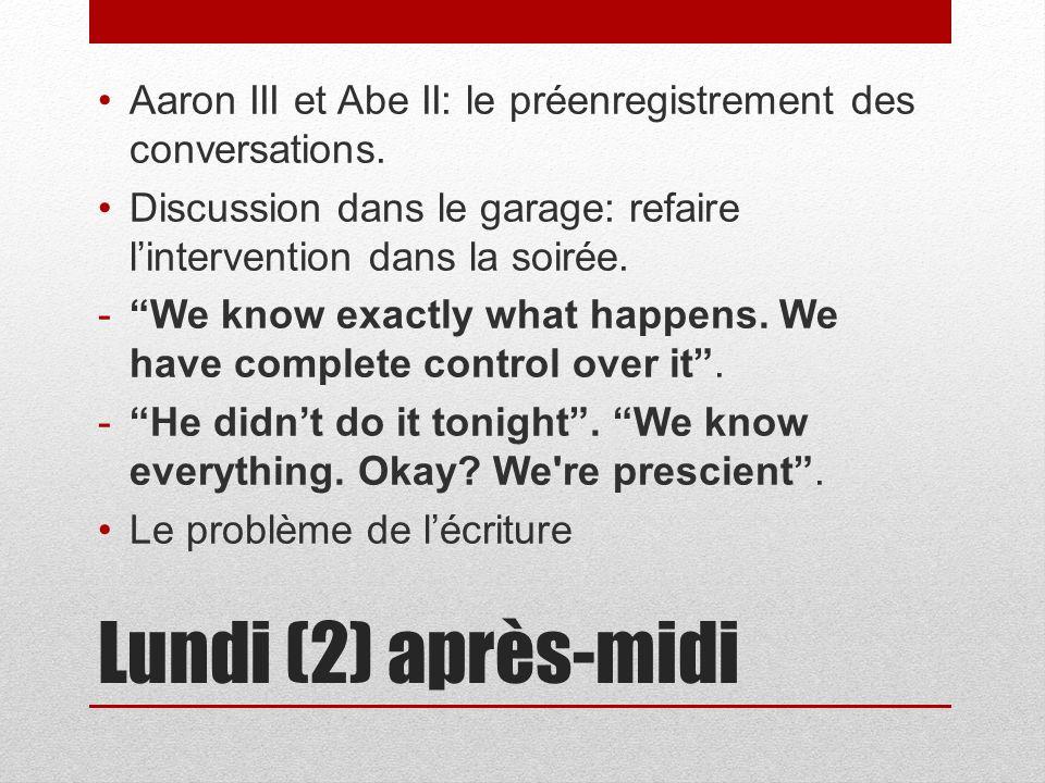 Lundi (2) après-midi Aaron III et Abe II: le préenregistrement des conversations.