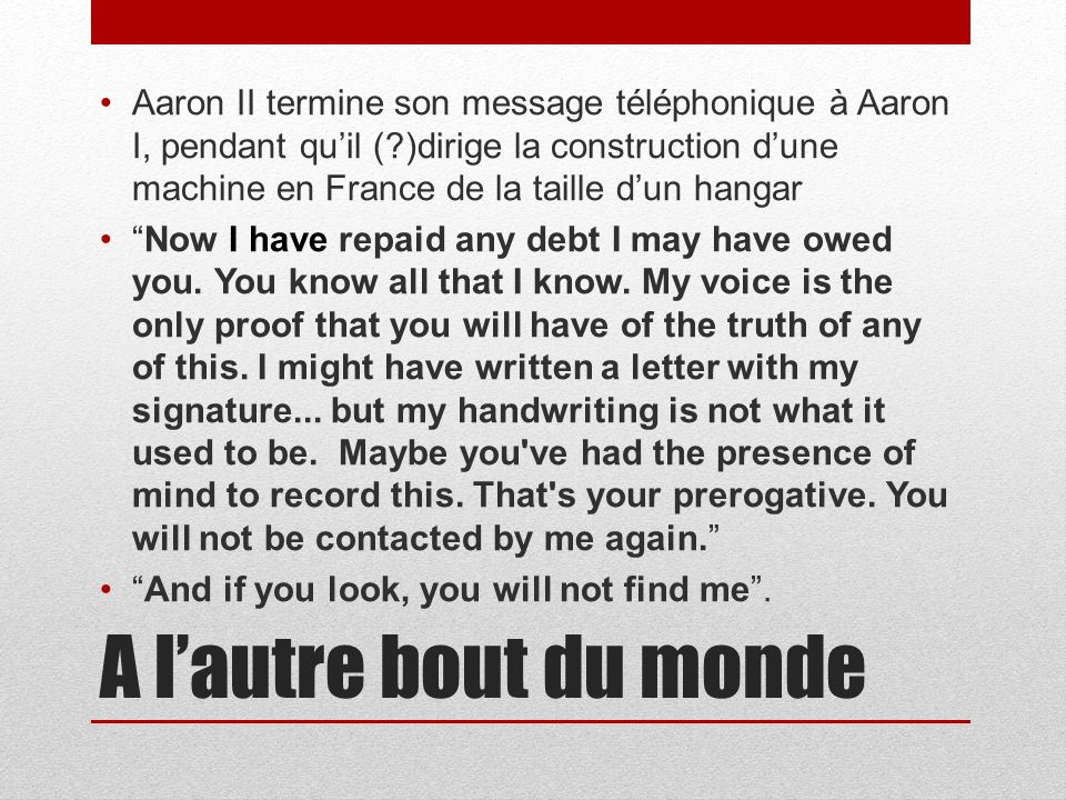 A lautre bout du monde Aaron II termine son message téléphonique à Aaron I, pendant quil ( )dirige la construction dune machine en France de la taille dun hangar Now I have repaid any debt I may have owed you.