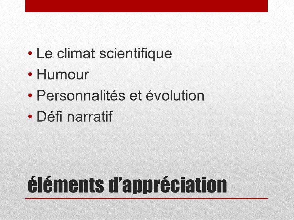 éléments dappréciation Le climat scientifique Humour Personnalités et évolution Défi narratif