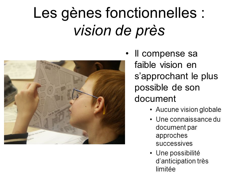 Les gènes fonctionnelles : vision de près Il compense sa faible vision en sapprochant le plus possible de son document Aucune vision globale Une conna