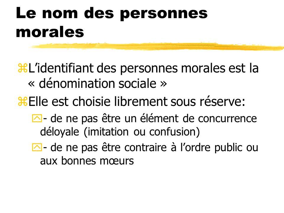 Le nom des personnes morales zLidentifiant des personnes morales est la « dénomination sociale » zElle est choisie librement sous réserve: y- de ne pa