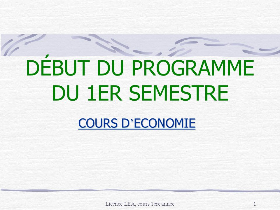 Licence LEA, cours 1ère année1 COURS D ECONOMIE DÉBUT DU PROGRAMME DU 1ER SEMESTRE