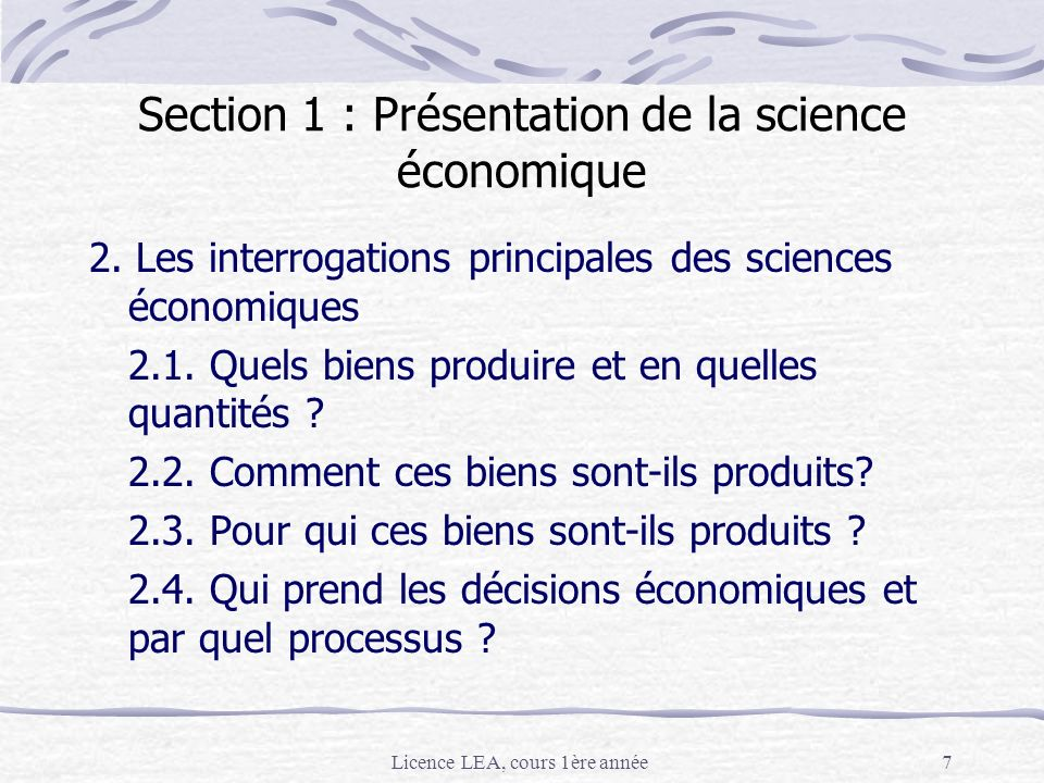 Licence LEA, cours 1ère année7 Section 1 : Présentation de la science économique 2. Les interrogations principales des sciences économiques 2.1. Quels