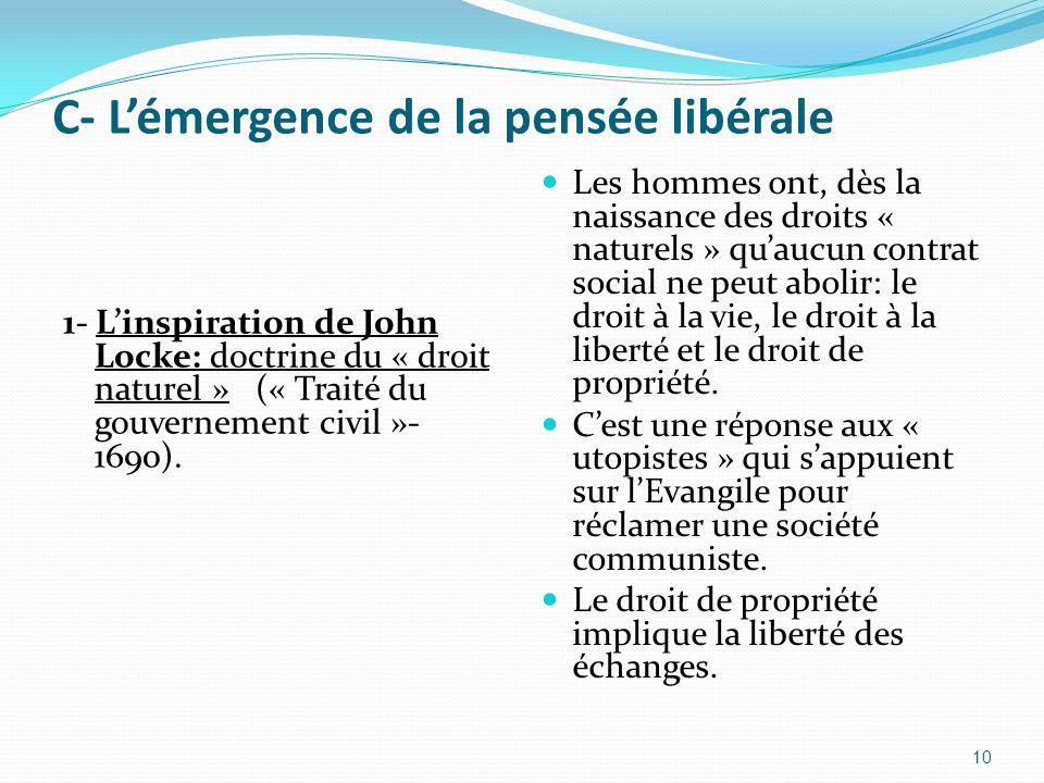 C- Lémergence de la pensée libérale 1- Linspiration de John Locke: doctrine du « droit naturel » (« Traité du gouvernement civil »- 1690). Les hommes