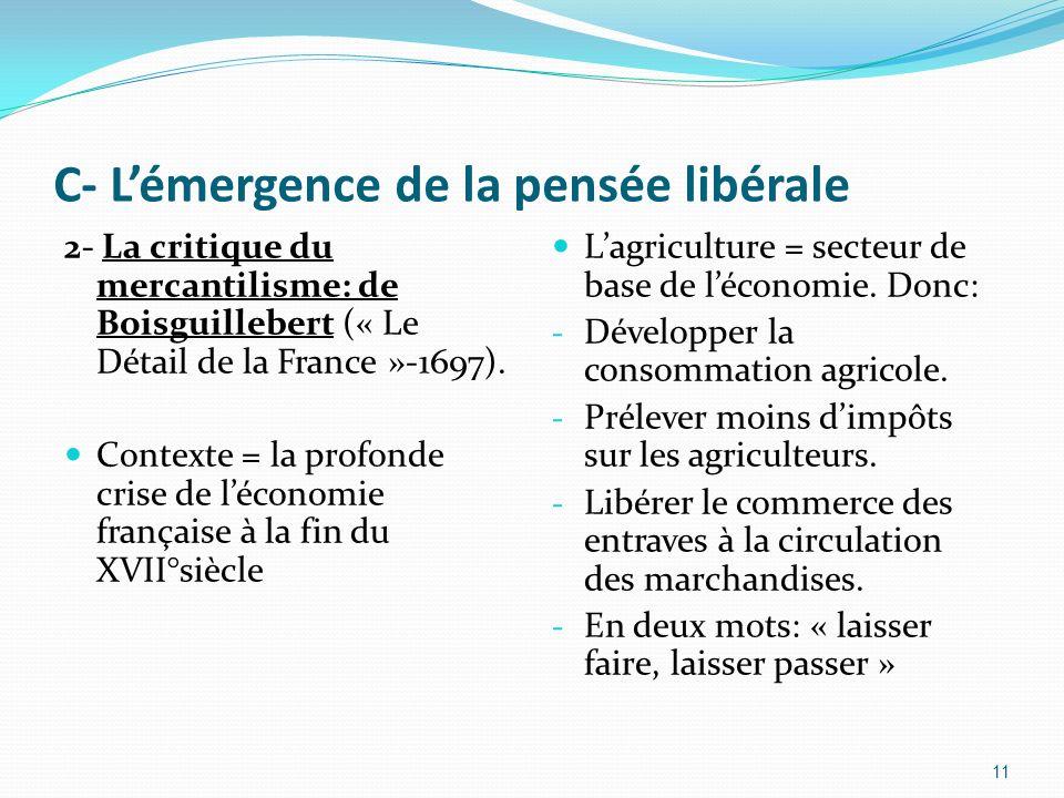 C- Lémergence de la pensée libérale 2- La critique du mercantilisme: de Boisguillebert (« Le Détail de la France »-1697). Contexte = la profonde crise