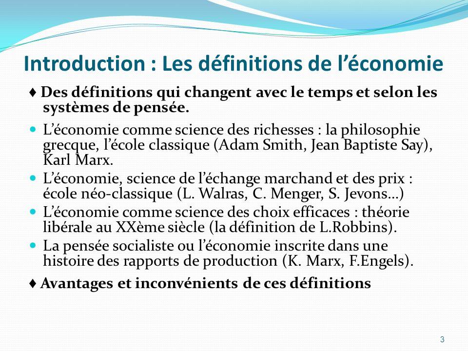 Introduction : Les définitions de léconomie Des définitions qui changent avec le temps et selon les systèmes de pensée. Léconomie comme science des ri