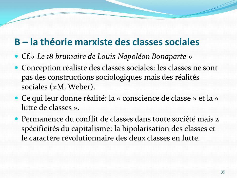 B – la théorie marxiste des classes sociales Cf.« Le 18 brumaire de Louis Napoléon Bonaparte » Conception réaliste des classes sociales: les classes n