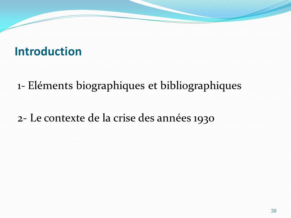 Introduction 1- Eléments biographiques et bibliographiques 2- Le contexte de la crise des années 1930 39