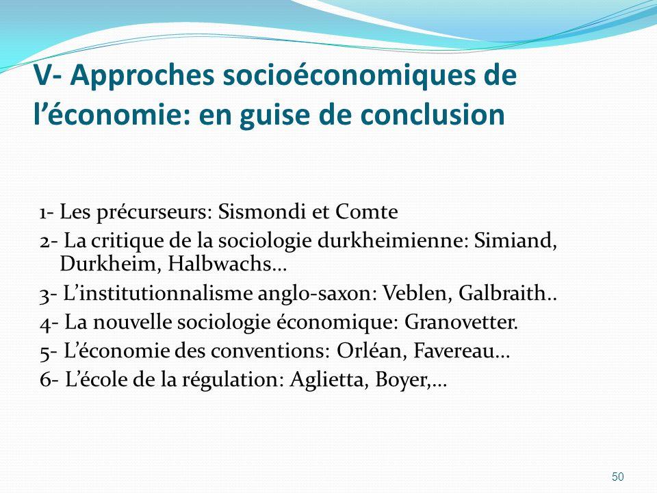 V- Approches socioéconomiques de léconomie: en guise de conclusion 1- Les précurseurs: Sismondi et Comte 2- La critique de la sociologie durkheimienne