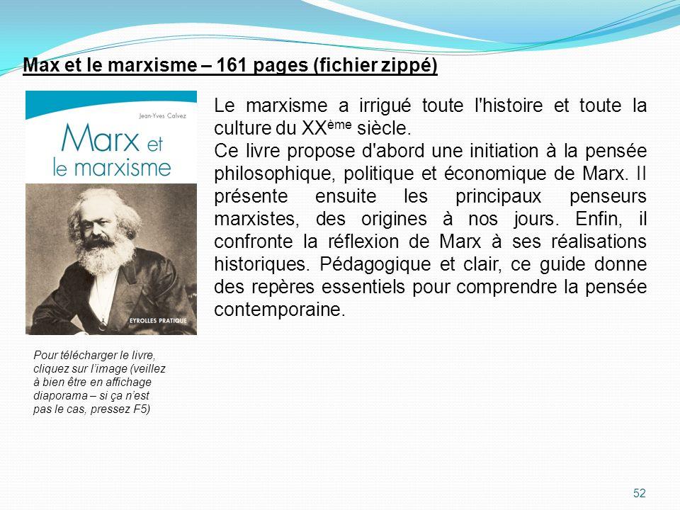 52 Max et le marxisme – 161 pages (fichier zippé) Le marxisme a irrigué toute l'histoire et toute la culture du XX ème siècle. Ce livre propose d'abor